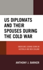 US Diplomats and Their Spouses during the Cold War : Americans Looking down on Australia and New Zealand - eBook