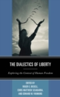 The Dialectics of Liberty : Exploring the Context of Human Freedom - eBook