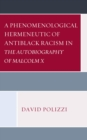 A Phenomenological Hermeneutic of Antiblack Racism in The Autobiography of Malcolm X - eBook