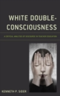 White Double-Consciousness : A Critical Analysis of Discourse in Teacher Education - eBook
