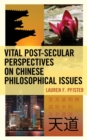 Vital Post-Secular Perspectives on Chinese Philosophical Issues - eBook