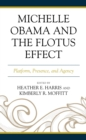 Michelle Obama and the FLOTUS Effect : Platform, Presence, and Agency - eBook