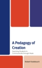 A Pedagogy of Creation : Teaching Students to Communicate through Music - eBook