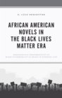 African American Novels in the Black Lives Matter Era : Transgressive Performativity of Black Vulnerability as Praxis in Everyday Life - eBook
