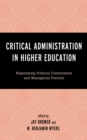 Critical Administration in Higher Education : Negotiating Political Commitment and Managerial Practice - eBook