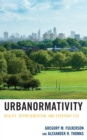 Urbanormativity : Reality, Representation, and Everyday Life - Book