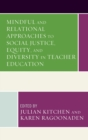 Mindful and Relational Approaches to Social Justice, Equity, and Diversity in Teacher Education - eBook
