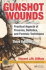 Gunshot Wounds : Practical Aspects of Firearms, Ballistics, and Forensic Techniques, Third Edition - Book
