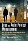 Lean and Agile Project Management : How to Make Any Project Better, Faster, and More Cost Effective - Book