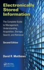 Electronically Stored Information : The Complete Guide to Management, Understanding, Acquisition, Storage, Search, and Retrieval, Second Edition - Book