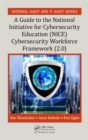 A Guide to the National Initiative for Cybersecurity Education (NICE) Cybersecurity Workforce Framework (2.0) : A Guide to the National Initiative for Cybersecurity Education (NICE) Framework (2.0) - eBook