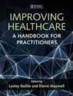 Improving Healthcare : A Handbook for Practitioners - Book