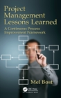 Project Management Lessons Learned : A Continuous Process Improvement Framework - Book