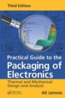 Practical Guide to the Packaging of Electronics : Thermal and Mechanical Design and Analysis, Third Edition - Book