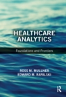 Healthcare Analytics : Foundations and Frontiers - eBook