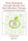 Body Reshaping through Muscle and Skin Meridian Therapy : An Introduction to 6 Body Types - Book