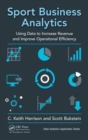 Sport Business Analytics : Using Data to Increase Revenue and Improve Operational Efficiency - Book