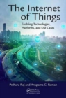 The Internet of Things : Enabling Technologies, Platforms, and Use Cases - Book
