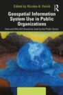 Geospatial Information System Use in Public Organizations : How and Why GIS Should be Used in the Public Sector - Book