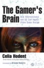 The Gamer's Brain : How Neuroscience and UX Can Impact Video Game Design - Book