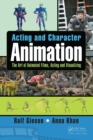 Acting and Character Animation : The Art of Animated Films, Acting and Visualizing - eBook