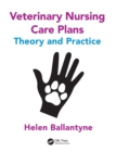 Veterinary Nursing Care Plans : Theory and Practice - Book