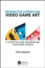 Interactive Stories and Video Game Art : A Storytelling Framework for Game Design - Book