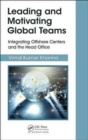 Leading and Motivating Global Teams : Integrating Offshore Centers and the Head Office - Book