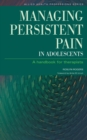 Managing Persistent Pain in Adolescents : A Handbook for Therapists - eBook