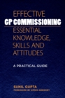 Effective GP Commissioning - Essential Knowledge, Skills and Attitudes : A Practical Guide - eBook