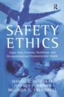 Safety Ethics : Cases from Aviation, Healthcare and Occupational and Environmental Health - eBook