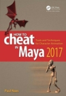 How to Cheat in Maya 2017 : Tools and Techniques for Character Animation - Book