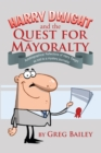 Harry Dwight and the Quest for Mayoralty : Autobiographical Reflections of Harry Dwight as Told to a Mystery Journalist - eBook