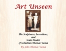 Art Unseen : The Sculptures, Inventions, and Scale Models of Sebastian Thomas Vaina - eBook