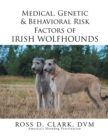 Medical, Genetic & Behavioral Risk Factors of Irish Wolfhounds - eBook