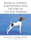 Medical, Genetic & Behavioral Risk Factors of Toy Fox Terriers - eBook