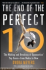 The End of the Perfect 10 : The Making and Breaking of Gymnastics' Top Score -from Nadia to Now - eBook