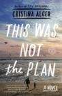 This Was Not the Plan : A Novel - eBook