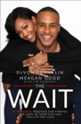 The Wait : A Powerful Practice for Finding the Love of Your Life and the Life You Love - eBook