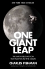 One Giant Leap : The Impossible Mission That Flew Us to the Moon - eBook