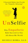 UnSelfie : Why Empathetic Kids Succeed in Our All-About-Me World - Book