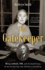 The Gatekeeper : Missy LeHand, FDR, and the Untold Story of the Partnership That Defined a Presidency - eBook