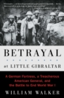 Betrayal at Little Gibraltar : A German Fortress, a Treacherous American General, and the Battle to End World War I - eBook
