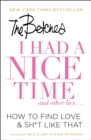 I Had a Nice Time And Other Lies... : How to find love & sh*t like that - eBook
