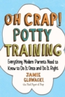 Oh Crap! Potty Training : Everything Modern Parents Need to Know  to Do It Once and Do It Right - eBook