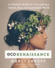 ECOrenaissance : A Lifestyle Guide for Cocreating a Stylish, Sexy, and Sustainable World - Book