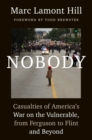 Nobody : Casualties of America's War on the Vulnerable, from Ferguson to Flint and Beyond - eBook