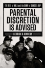 Parental Discretion Is Advised : The Rise of N.W.A and the Dawn of Gangsta Rap - Book