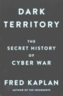Dark Territory : The Secret History of Cyber War - Book