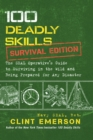 100 Deadly Skills: Survival Edition : The SEAL Operative's Guide to Surviving in the Wild and Being Prepared for Any Disaster - Book